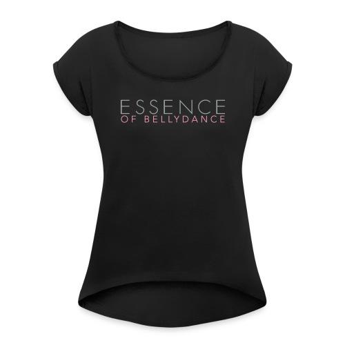 Essence of Bellydance - Women's Roll Cuff T-Shirt