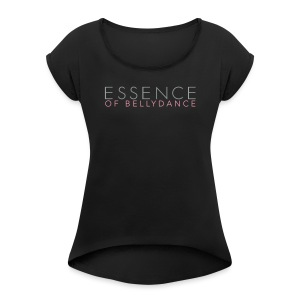 Essence of Bellydance - Women's Roll Cuff T-Shirt
