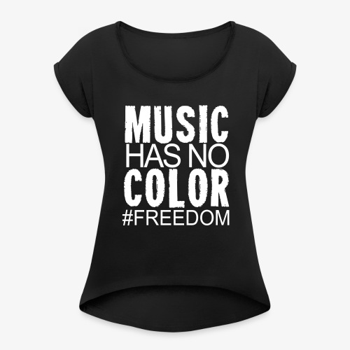 MUSIC HAS NO COLOR - Women's Roll Cuff T-Shirt