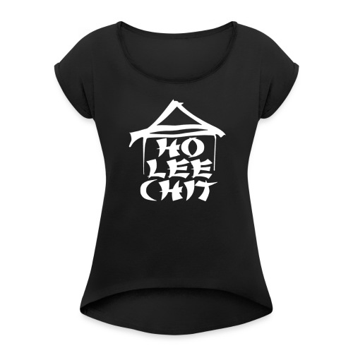 Ho Lee Chit Chinese Humor Funny T Shirt - Women's Roll Cuff T-Shirt