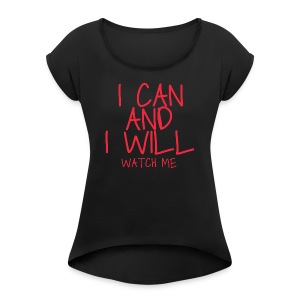 I CAN AND I WILL WATCH ME - Women's Roll Cuff T-Shirt
