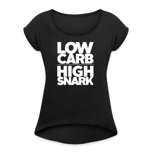 LOW CARB HIGH SNARK - WHITE - Women's Roll Cuff T-Shirt