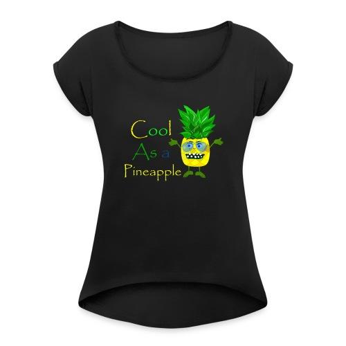 Cool as a pineapple - Women's Roll Cuff T-Shirt