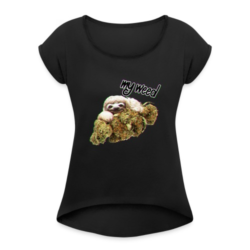 My Weed - Women's Roll Cuff T-Shirt