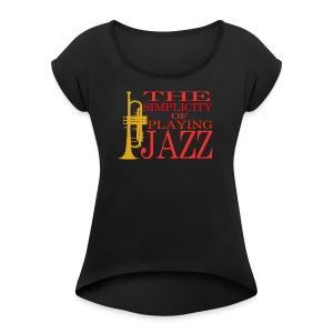 Trumpet T-Shirt - The Simplicity Of Playing Jazz - Women's Roll Cuff T-Shirt