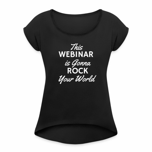This Webinar is Going to Rock Your World - Women's Roll Cuff T-Shirt