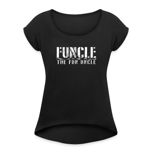 FUNCLE THE FUN UNCLE family joke funny Tshirt - Women's Roll Cuff T-Shirt