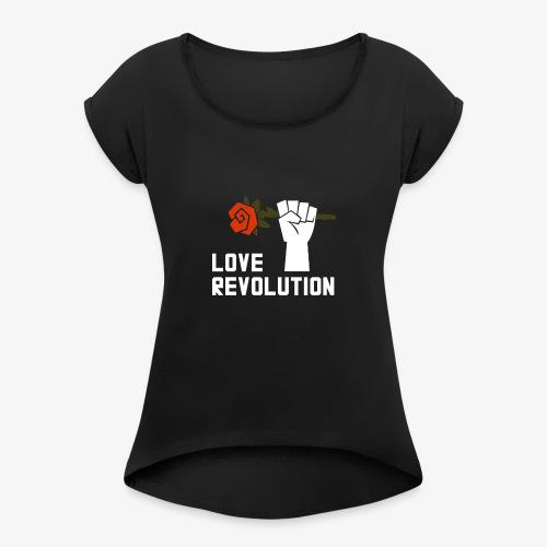 Love Revolution - Women's Roll Cuff T-Shirt