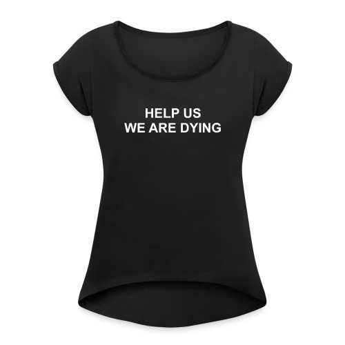 Help US - Women's Roll Cuff T-Shirt
