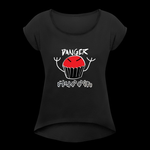 Danger Muffin - Women's Roll Cuff T-Shirt