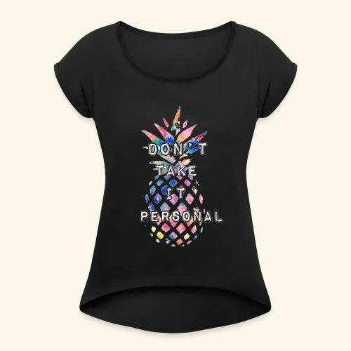 Don't take it personal - Women's Roll Cuff T-Shirt