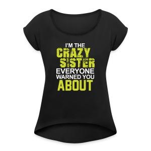 I m The Crazy Sister - Women's Roll Cuff T-Shirt