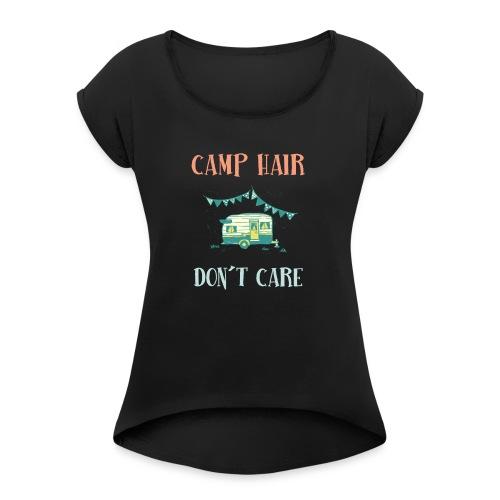 camp hair dont care tshirt - Women's Roll Cuff T-Shirt