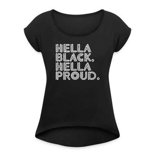 Hella Black Hella Proud - Women's Roll Cuff T-Shirt