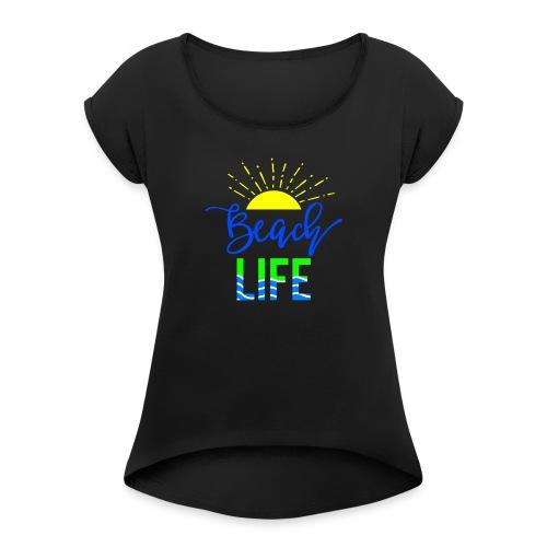 beach life shirt - Women's Roll Cuff T-Shirt