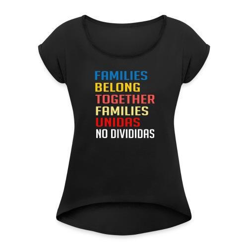 Families Belong Together Familias Unidas No Divid - Women's Roll Cuff T-Shirt