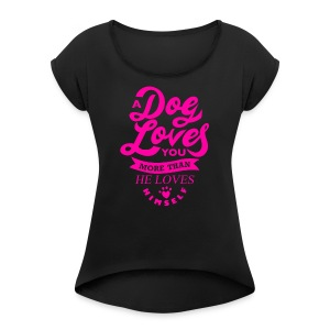 A dog loves you more than he loves himself - Women's Roll Cuff T-Shirt