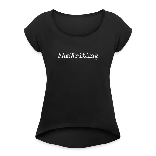 #AmWriting Gifts For Authors And Writers - Women's Roll Cuff T-Shirt