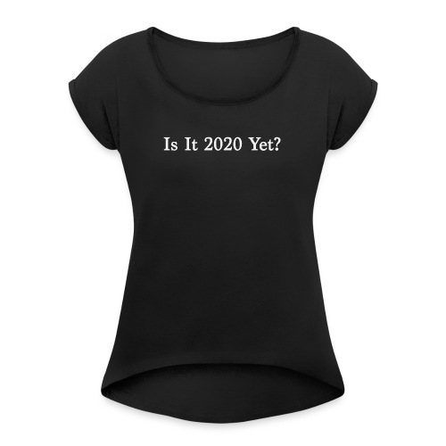 2020 Election white text - Women's Roll Cuff T-Shirt