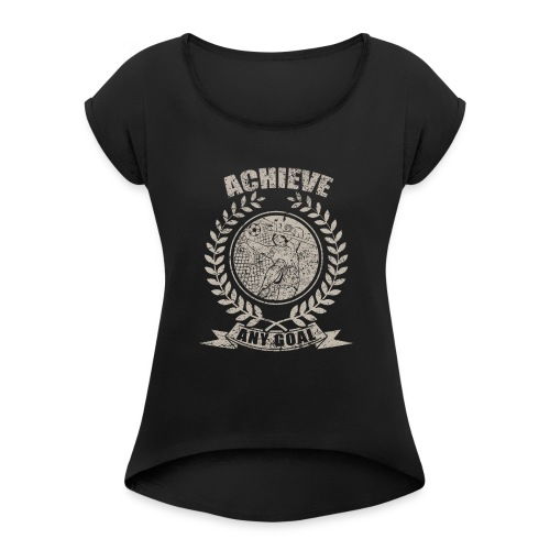 Achieve Any Goal Soccer Design - Women's Roll Cuff T-Shirt
