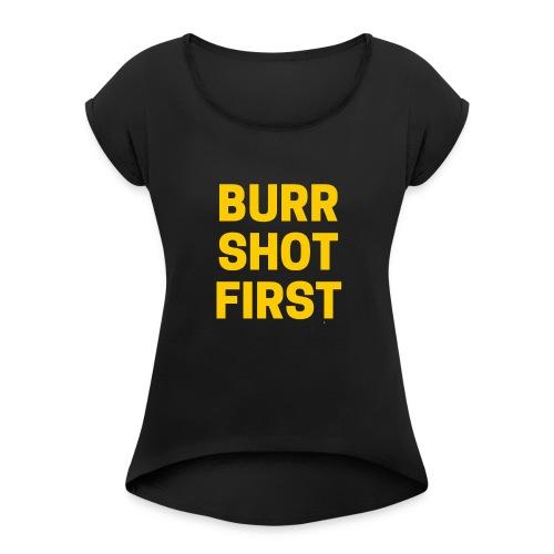 Burr Shot First Quote Tee T-shirt - Women's Roll Cuff T-Shirt