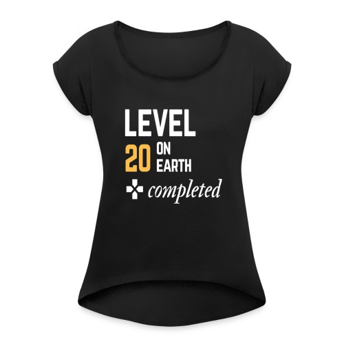 20th birthday gift level 20 on earth completed - Women's Roll Cuff T-Shirt