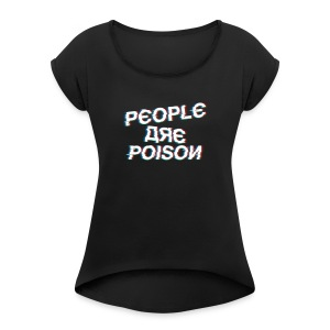 ppl are poison by Bleakasm - Women's Roll Cuff T-Shirt