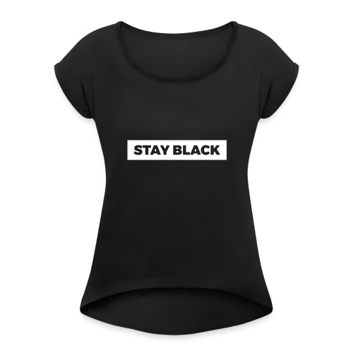 STAY BLACK - Women's Roll Cuff T-Shirt
