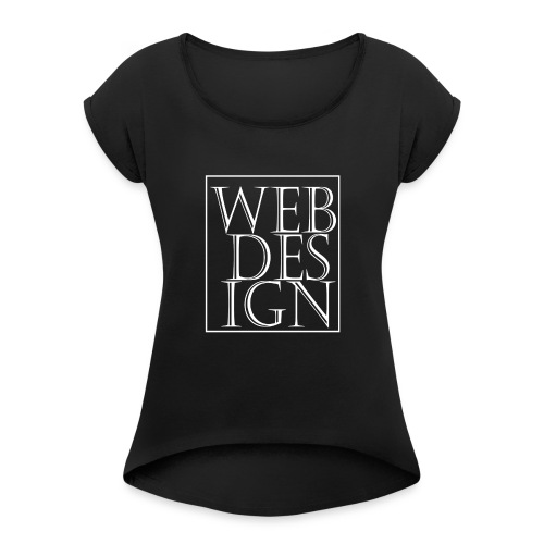 Webdesign T-shirt [3 Lines Text - Design] - Women's Roll Cuff T-Shirt