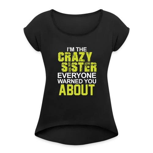 I m The Crazy Sister - Women's Roll Cuff T-Shirt