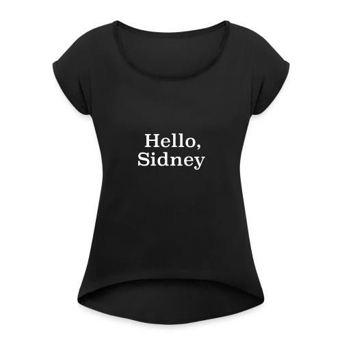 Hello, Sidney - Women's Roll Cuff T-Shirt