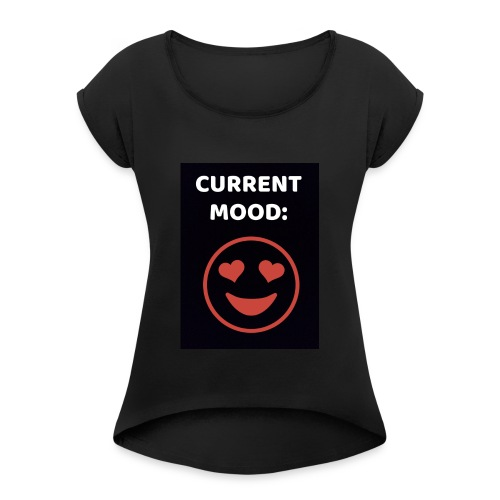 Love current mood by @lovesaccessories - Women's Roll Cuff T-Shirt