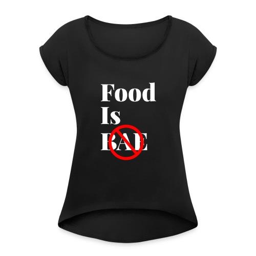 Food Is Bae - White - Women's Roll Cuff T-Shirt