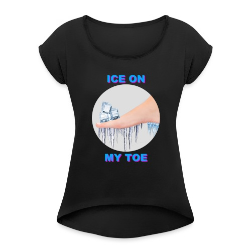 Ice on my Toe - PINK - Women's Roll Cuff T-Shirt