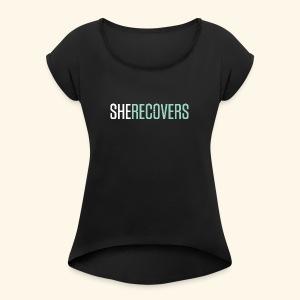 She Recovers - Women's Roll Cuff T-Shirt