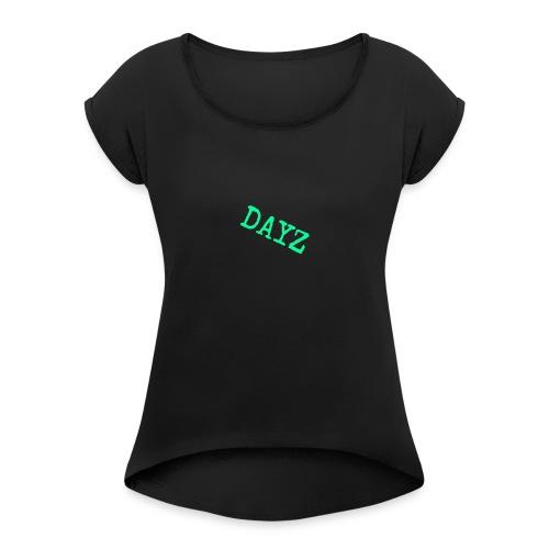 Dayz - Women's Roll Cuff T-Shirt