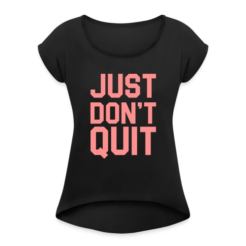 Just don't Quit- Just Do It - Women's Roll Cuff T-Shirt