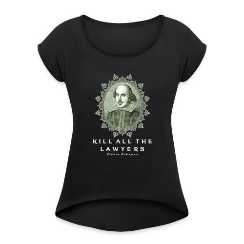 KILL ALL THE LAWYERS - Women's Roll Cuff T-Shirt