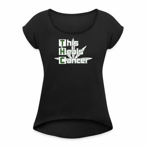 THC This Heals Cancer - Women's Roll Cuff T-Shirt