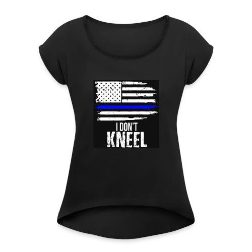 i dont knee - Women's Roll Cuff T-Shirt