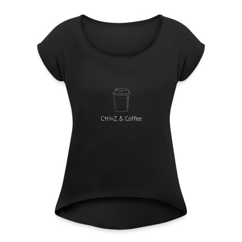 Ctrl Z and Coffee - Women's Roll Cuff T-Shirt