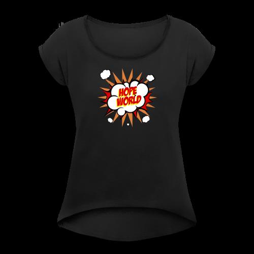 Hope World - Women's Roll Cuff T-Shirt