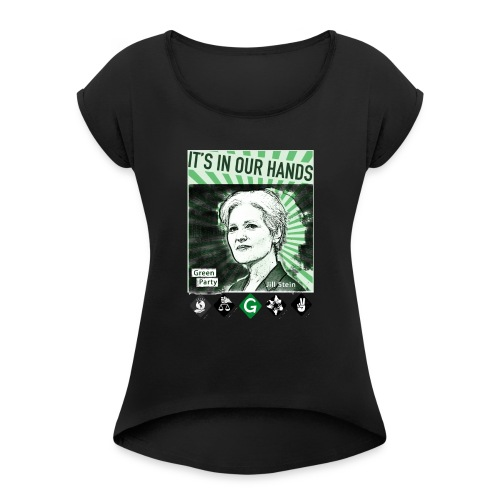 Its_In_Our_Hands-Jill_Stein-Green_Party - Women's Roll Cuff T-Shirt