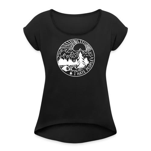 I Hate People - Women's Roll Cuff T-Shirt