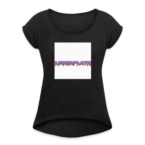 LeonaPlayz Design - Women's Roll Cuff T-Shirt