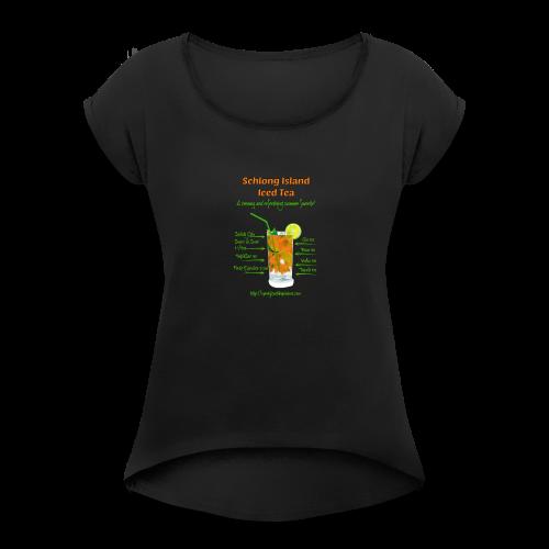 Schlong Island Iced Tea - Women's Roll Cuff T-Shirt