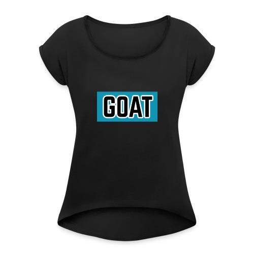 """""""GOAT"""" - Women's Roll Cuff T-Shirt"""