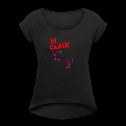 what is love - Women's Roll Cuff T-Shirt
