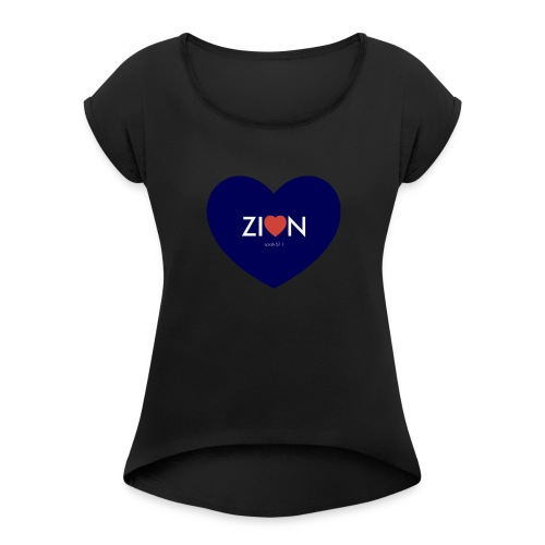 Zion in my heart/ I Won't Keep Silent - Women's Roll Cuff T-Shirt