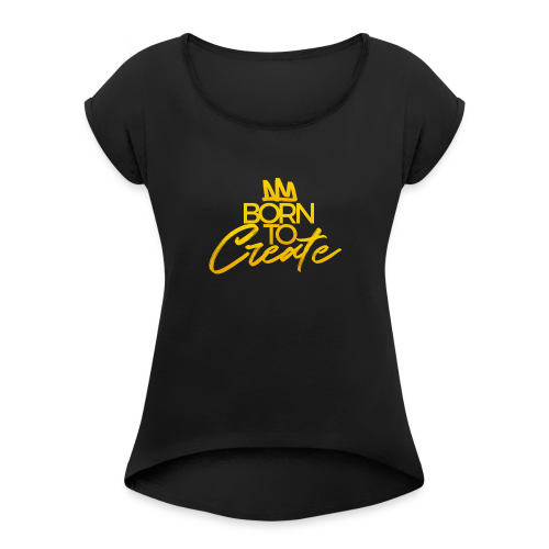 Born To Create - Women's Roll Cuff T-Shirt